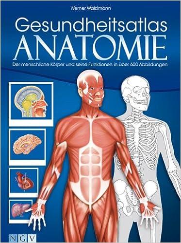 Gesundheitsatlas Anatomie: Der menschliche Körper und seine ...