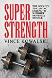 img - for Super Strength: The Secret to Gaining Strength - Without Moving a Muscle (The Bigger Leaner Stronger Muscle Series) (Volume 4) book / textbook / text book