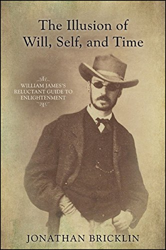 Download The Illusion of Will, Self, and Time: William James's Reluctant Guide to Enlightenment (SUNY series in Transpersonal and Humanistic Psychology) Pdf