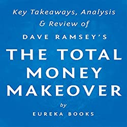 The Total Money Makeover, by Dave Ramsey: Key Takeaways, Analysis, & Review