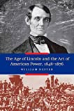 The Age of Lincoln and the Art of American Power, 1848-1876, William Nester, 1612346588