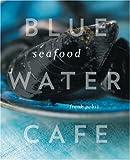 Blue Water Cafe Seafood Cookbook