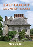 East Dorset Country Houses, Hill, Michael, 1904965466