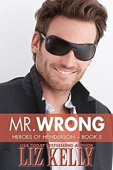 Mr. Wrong: Heroes of Henderson (Heroes of Henderson 5) by [Kelly, Liz]