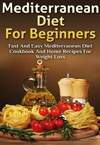 Mediterranean Diet For Beginners: Fast and Easy Mediterranean Diet Cookbook and Home Recipes for Weight Loss (Special Halloween Recipes)