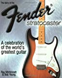 The Story of the Fender Stratocaster: A Celebration of the World's Greatest Guitar