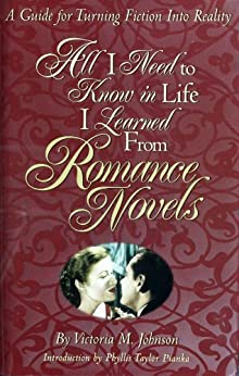 All I Need to Know in Life I Learned From Romance Novels by [Johnson, Victoria M.]