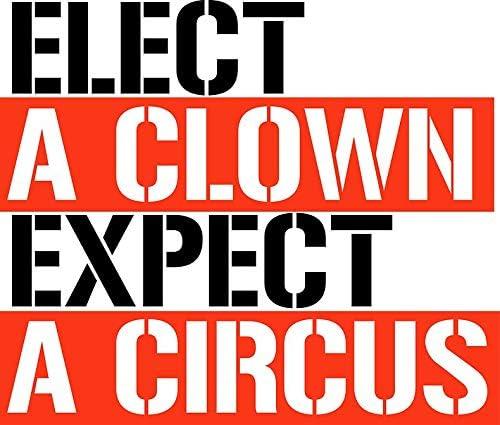 Elect a Clown Expect a Circus Vinyl Decal Bumper Wall Laptop Window Sticker 5