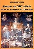 Image de Sienne au XIVe siècle dans les fresques de Lorenzetti: La cité parfaite