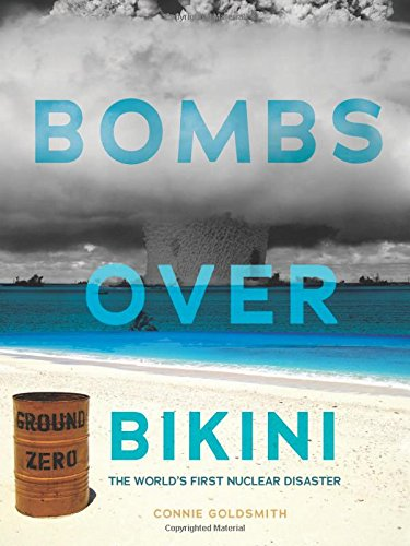 Nuclear Testing Bikini (Bombs over Bikini: The World's First Nuclear Disaster (Nonfiction - Young Adult))