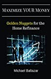 Maximize YOUR Money: Golden Nuggets for the Home Refinance