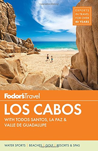 Fodor's Los Cabos: with Todos Santos, La Paz & Valle de Guadalupe (Full-color Travel Guide) Cabo Los Cabos Mexico