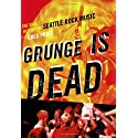 Grunge Is Dead: The Oral