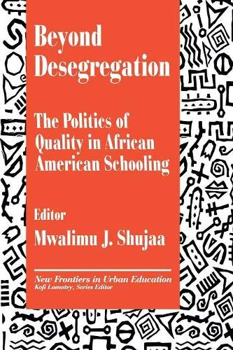 Search : Beyond Desegregation: The Politics of Quality in African American Schooling (New Frontiers in Urban Education)