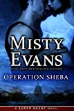 Operation Sheba, Super Agent Romantic Suspense Series, Book 1 (Super Agent series)