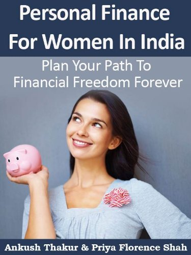 Personal Finance For Women In India: Plan Your Path To Financial Freedom Forever (Modern Indian Woman Book 3)