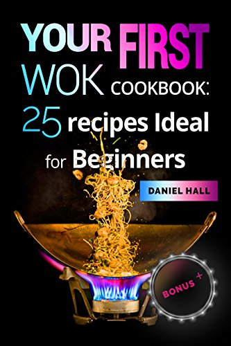 Your first WOK. Cookbook: 25 recipes ideal for beginners(FULL COLOR). by Daniel Hall