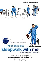 Sleepwalk with Me: and Other Painfully True Stories by Mike Birbiglia (2012-08-21)