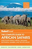 Fodor's The Complete Guide to African Safaris: with South Africa, Kenya, Tanzania, Botswana, Namibia, and the Seychelles (Full-color Travel Guide)