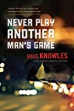 Never Play Another Man's Game, Mike Knowles, 177041097X