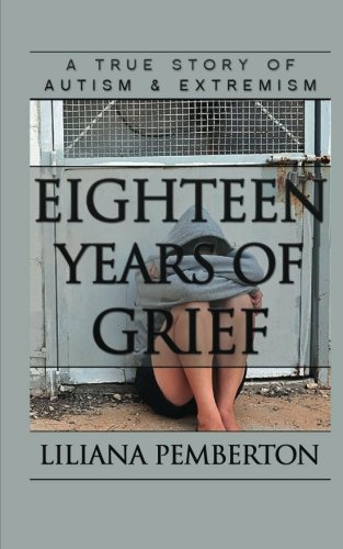 Eighteen Years of Grief: A True Story of Autism and Extremism PDF