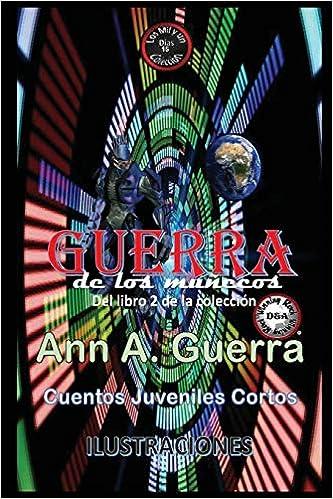 GUERRA de los munecos: Del Libro 2 de la coleccion Los MIL y un DIAS: Cuentos Juveniles Cortos: Amazon.es: Ms. Ann A. Guerra, Mr. Daniel Guerra: Libros