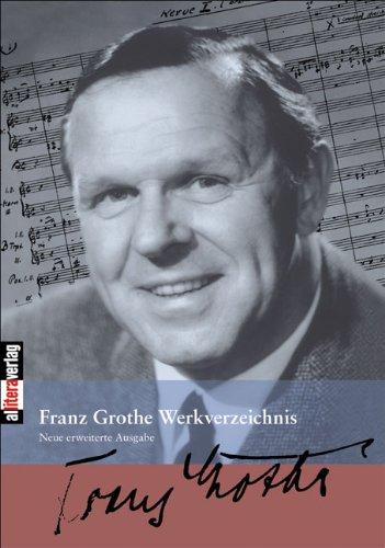 Franz Grothe Werkverzeichnis: Zweite Auflage. Völlig neu bearbeitet und erweitert von Wolfgang Schäfer