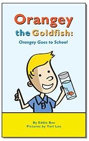 Orangey the Goldfish: Orangey Goes to School (Book 4)