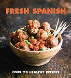 Fresh Spanish: Over 70 healthy recipes