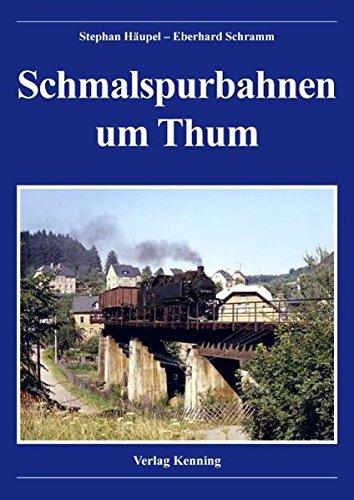 Schmalspurbahnen um Thum (Nebenbahndokumentation)