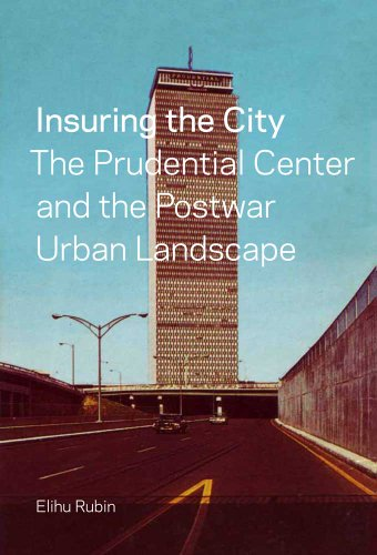 Insuring the City: The Prudential Center and the Postwar Urban - Shops Prudential