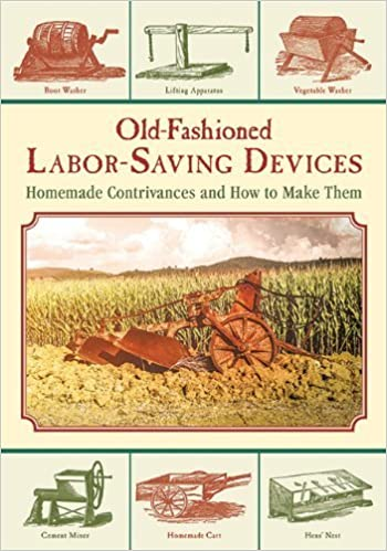 Old-Fashioned Labor-Saving Devices: Homemade Contrivances and How to Make Them (2015-01-20)
