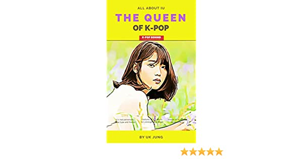 IU: The Queen of K-pop (Kpop Idol A to Z)