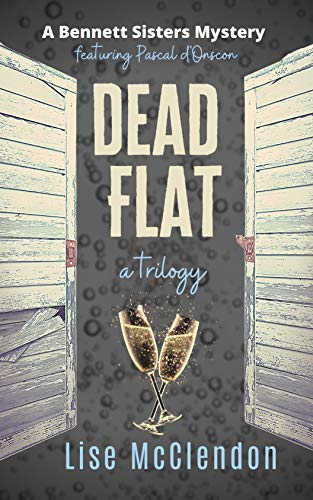 DEAD FLAT: a trilogy featuring Pascal d'Onscon (Bennett Sisters Mysteries Book 13) by [McClendon, Lise]