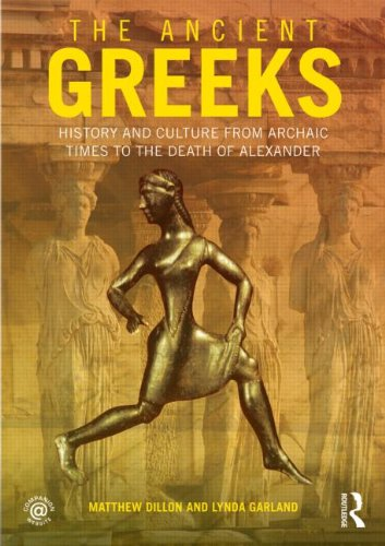 The Ancient Greeks: History and Culture from Archaic Times to the Death of Alexander