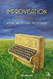 Improvisation and the Making of American Literary Modernism, Wallace, Rob, 1441169466