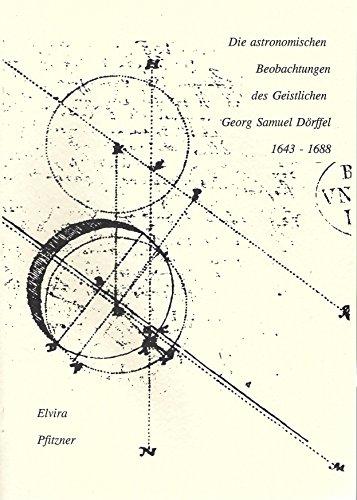 Die astronomischen Beobachtungen des Geistlichen Georg Samuel Dörffel 1643-1688.