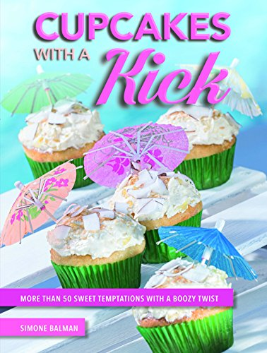 Cupcakes with a Kick: More Than 50 Sweet Temptations with a Boozy Twist (Tropical Rum Punch)