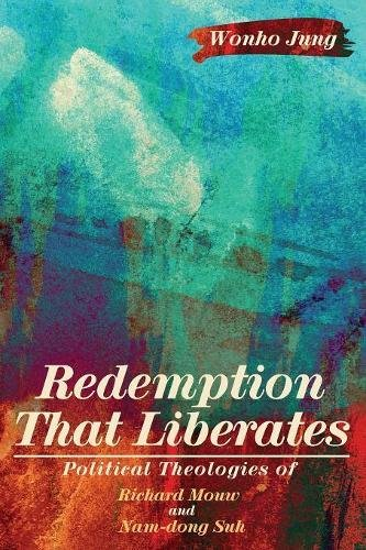Download Redemption That Liberates: Political Theologies of Richard Mouw and Nam-dong Suh pdf