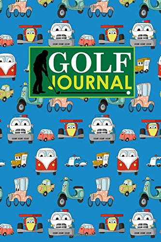 Download Golf Journal: Blank Golf Yardage Books, Golf Record Sheet, Golf Course Notes, Golf Yardage Book Paper, Cute Cars & Trucks Cover (Volume 99) PDF