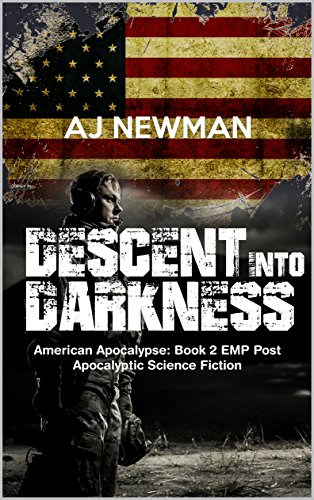 Descent Into Darkness: American Apocalypse: Book II EMP Post Apocalyptic Survival Fiction by [Newman, AJ]