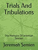 img - for Trials And Tribulations: The Memoirs Of Jeremiah Semien book / textbook / text book