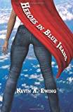 Heroes in Blue Jeans, Kevin Ewing, 0615732739