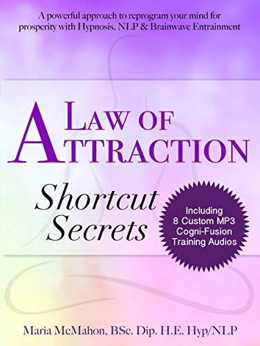 Law of Attraction Shortcut Secrets: A powerful approach to reprogram your mind for prosperity with Hypnosis, NLP & Brainwave Entrainment (Cogni-Fusion Personal Development Series Book 1)