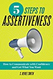 #1: 5 Steps to Assertiveness: How to Communicate with Confidence and Get What You Want
