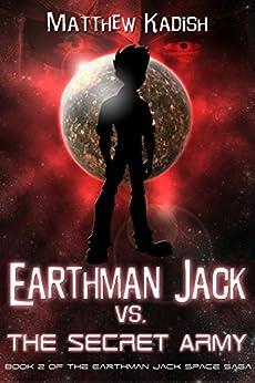 Earthman Jack vs. The Secret Army (Earthman Jack Space Saga Book 2) by [Kadish, Matthew]