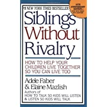 Siblings Without Rivalry: How to Help Your Children Live Together So You Can Live Too by Faber, Adele, Mazlish, Elaine (2004) Paperback