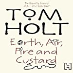Earth, Air, Fire and Custard | Tom Holt