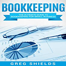 Bookkeeping: The Ultimate Guide to Bookkeeping for Small Business (Learn Bookkeeping Basics) Audiobook by Greg Shields Narrated by Dryw McArthur