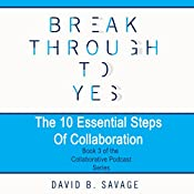 Break Through to Yes - The Collaborative Podcast Series | David B. Savage